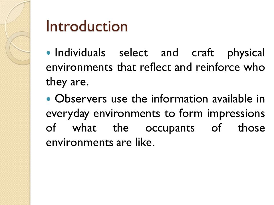 Introduction Individuals select and craft physical environments that reflect and reinforce who they are.