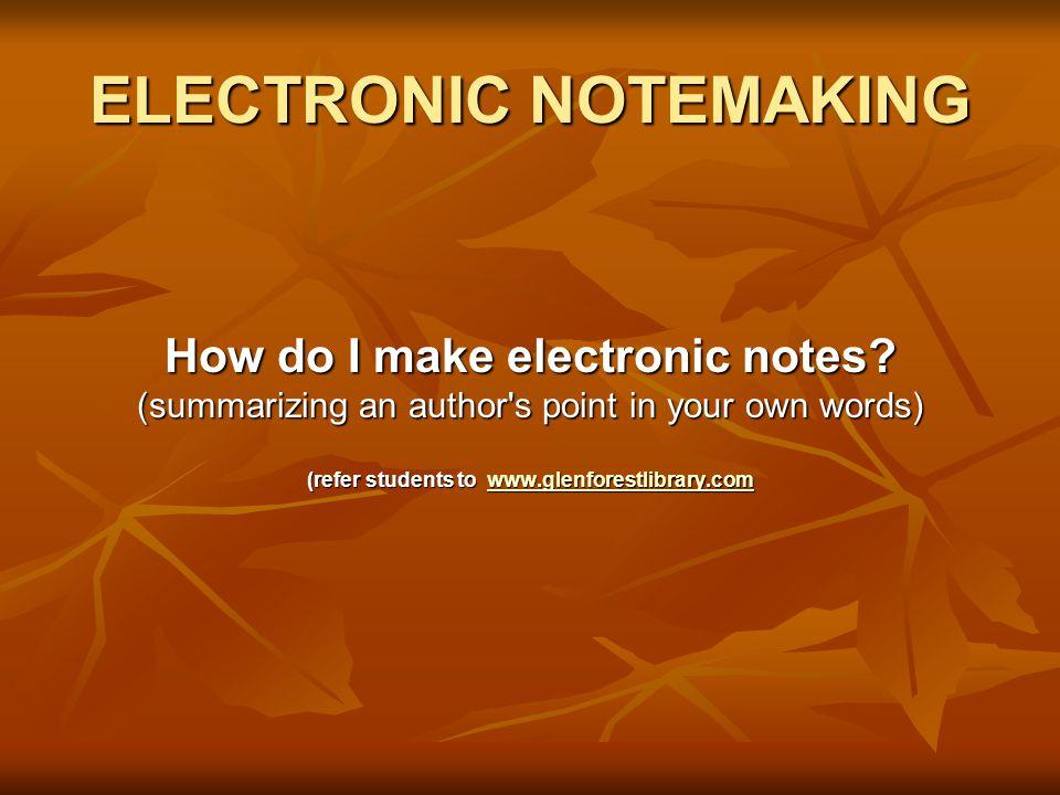 ELECTRONIC NOTEMAKING How do I make electronic notes.