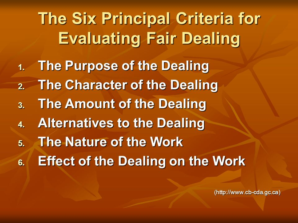The Six Principal Criteria for Evaluating Fair Dealing 1.