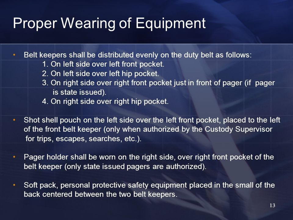 13 Proper Wearing of Equipment Belt keepers shall be distributed evenly on the duty belt as follows: 1.