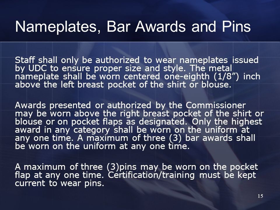 15 Nameplates, Bar Awards and Pins Staff shall only be authorized to wear nameplates issued by UDC to ensure proper size and style.