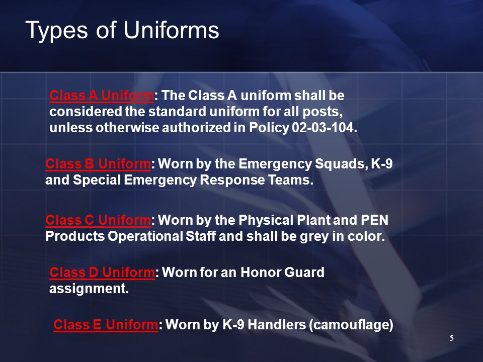 5 Types of Uniforms Class B Uniform: Worn by the Emergency Squads, K-9 and Special Emergency Response Teams.