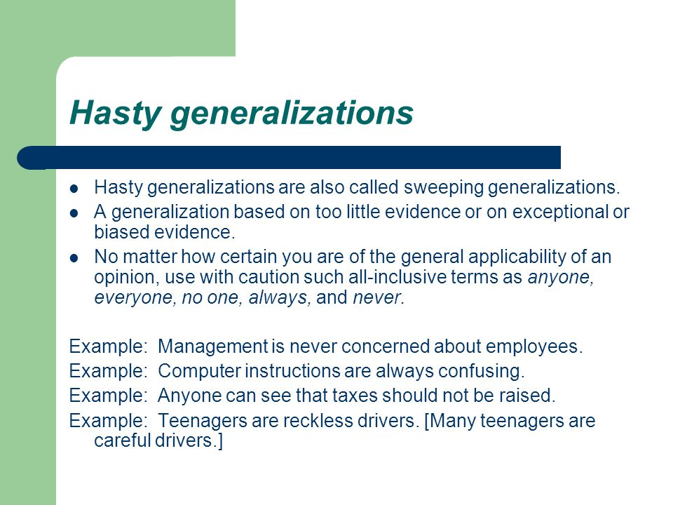 Hasty generalizations Hasty generalizations are also called sweeping generalizations.