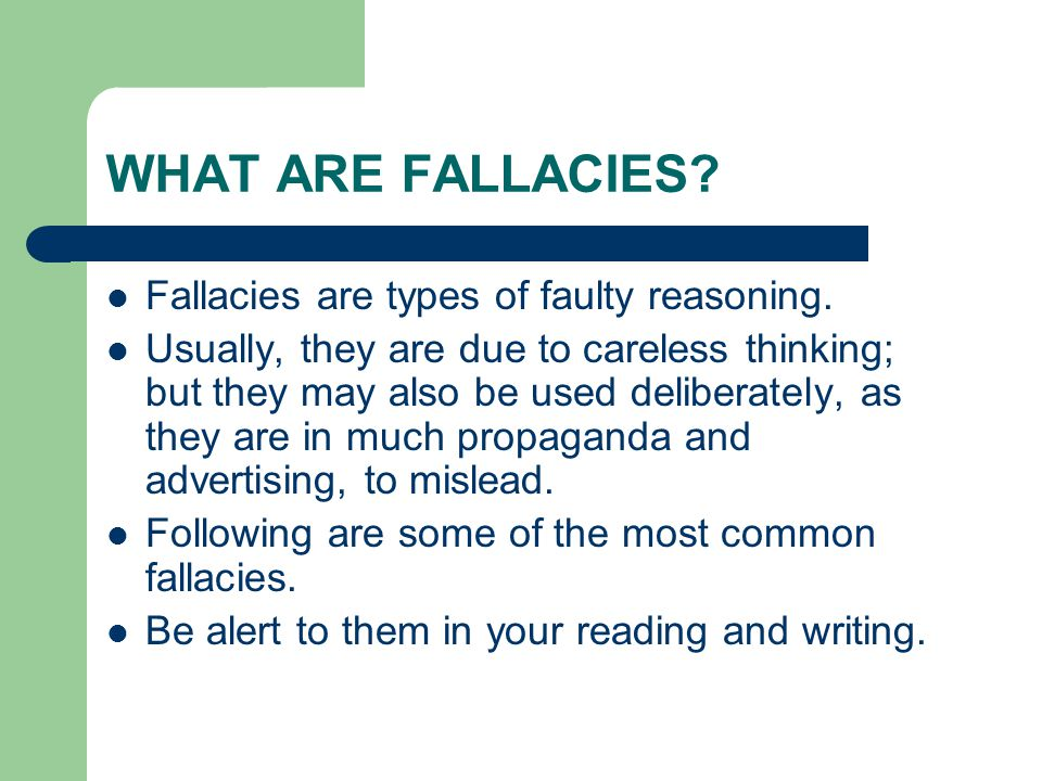 WHAT ARE FALLACIES.Fallacies are types of faulty reasoning.