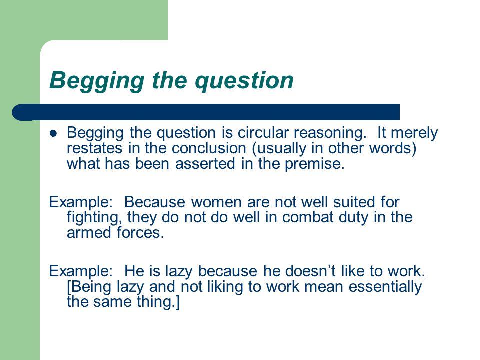 Begging the question Begging the question is circular reasoning.