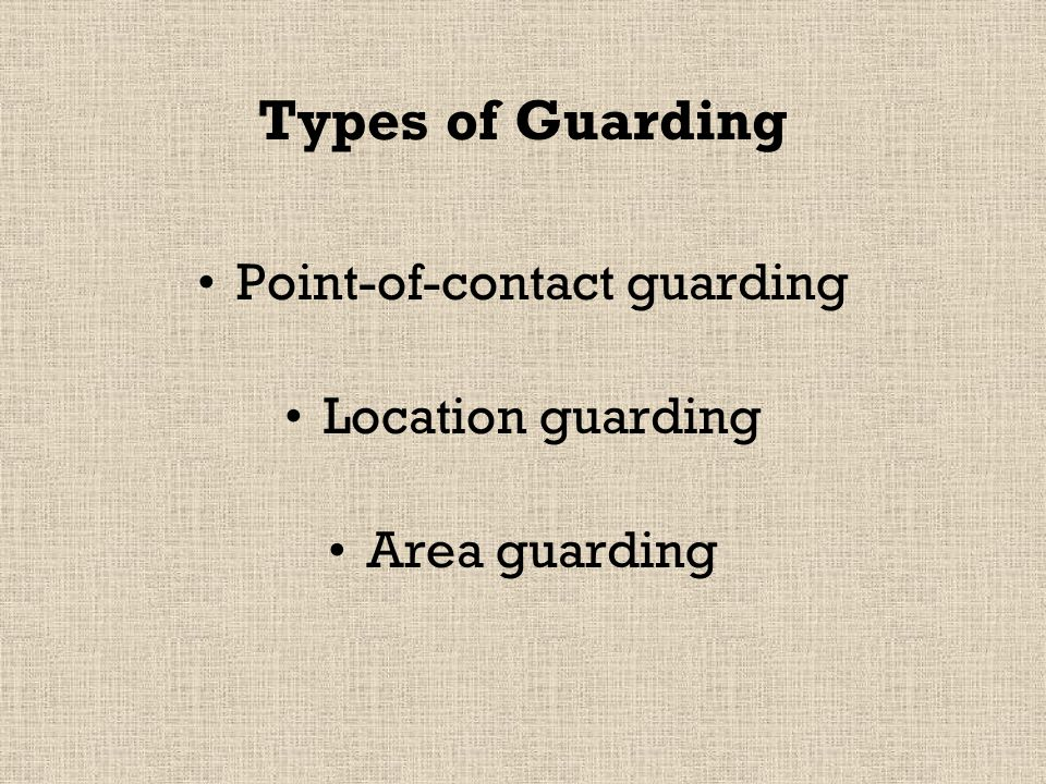 Types of Guarding Point-of-contact guarding Location guarding Area guarding