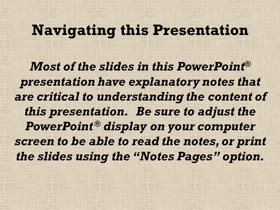 Most of the slides in this PowerPoint ® presentation have explanatory notes that are critical to understanding the content of this presentation.