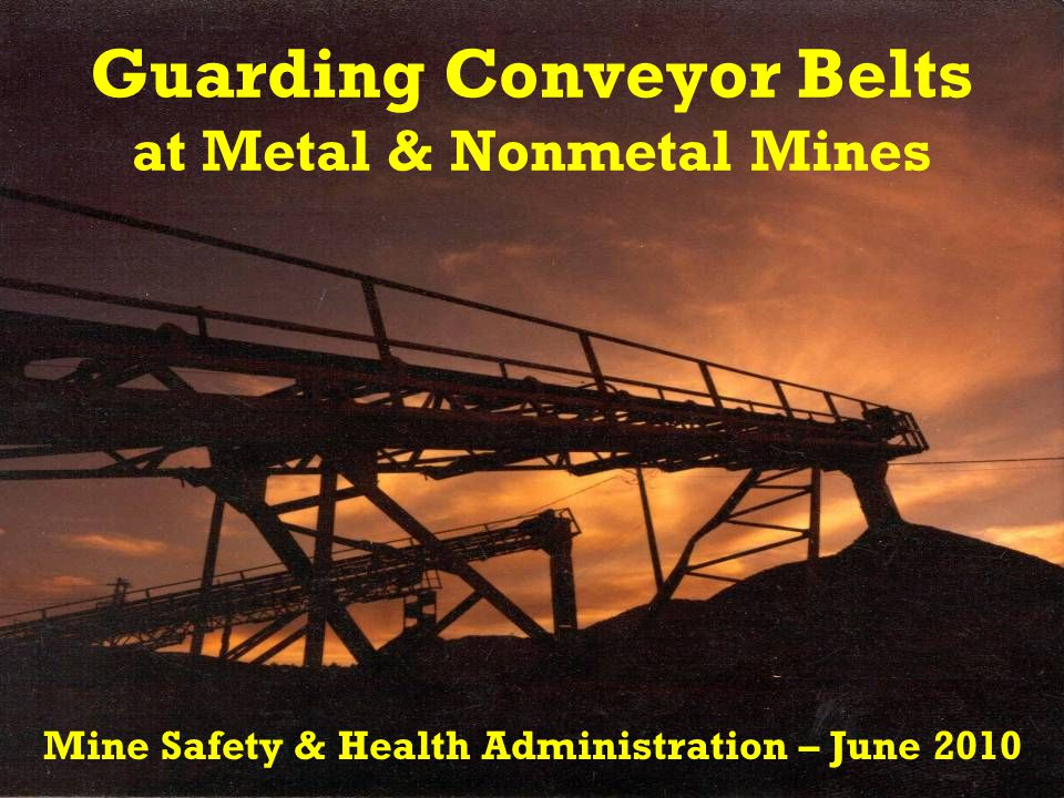MSHA's Goals & Objectives Improve inspection and enforcement consistency to ensure proper guarding compliance REDUCEDThis will result in … REDUCED :  Serious and Fatal accidents  Risk of injury posed to miners