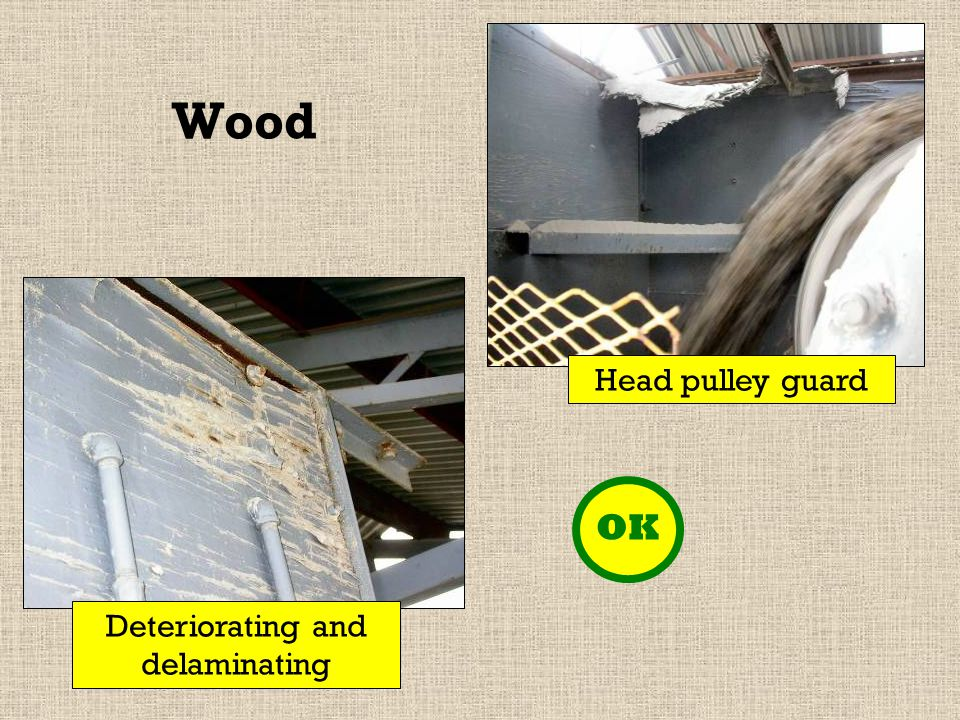 Wood Deteriorating and delaminating Head pulley guard OK