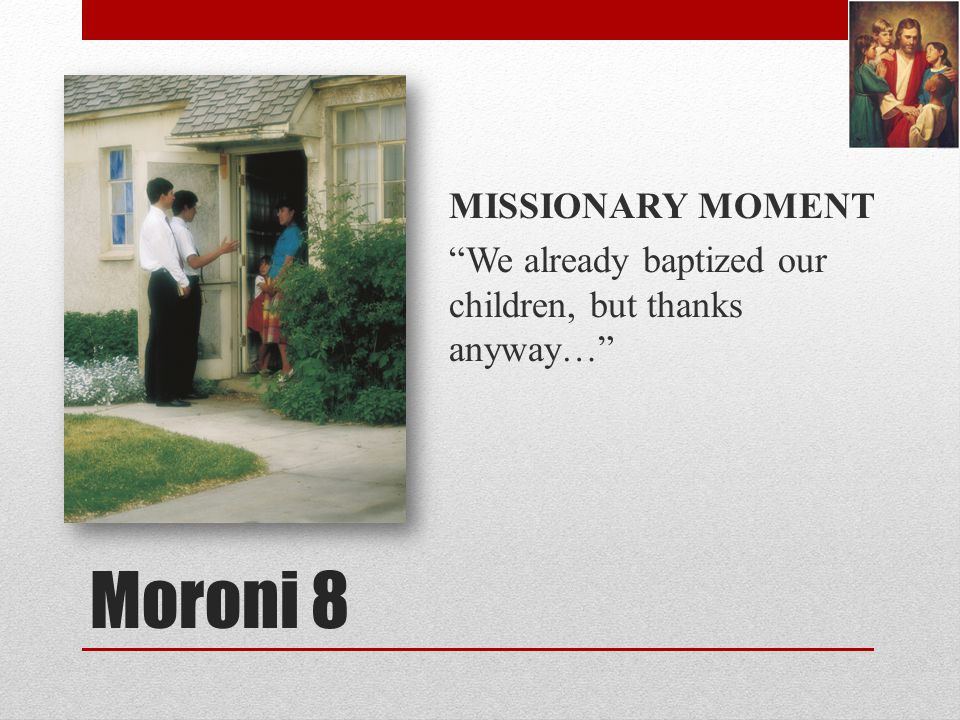 MISSIONARY MOMENT We already baptized our children, but thanks anyway…