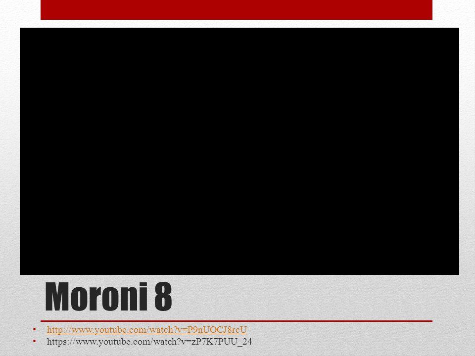 Moroni 8 http://www.youtube.com/watch v=P9nUOCJ8rcU https://www.youtube.com/watch v=zP7K7PUU_24
