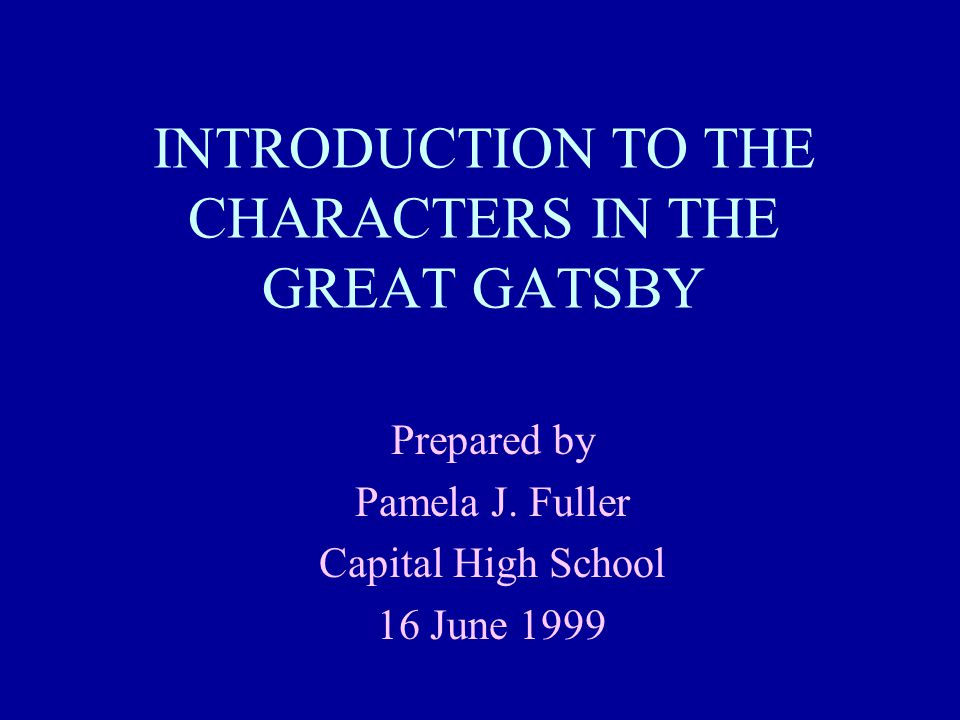 INTRODUCTION TO THE CHARACTERS IN THE GREAT GATSBY Prepared by Pamela J.