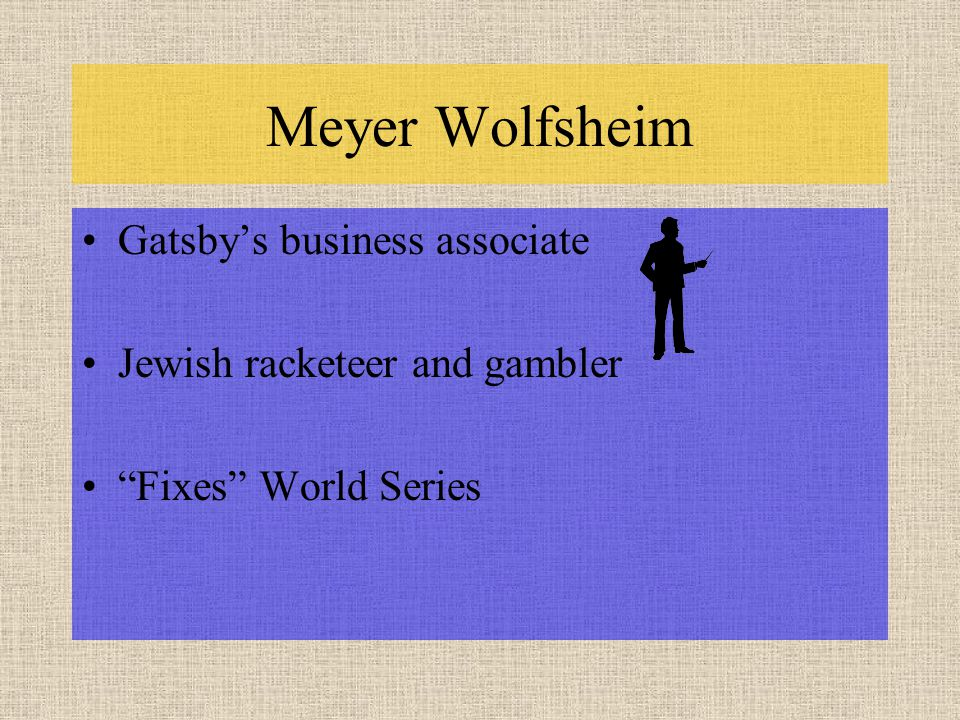 "Meyer Wolfsheim Gatsby's business associate Jewish racketeer and gambler ""Fixes"" World Series"
