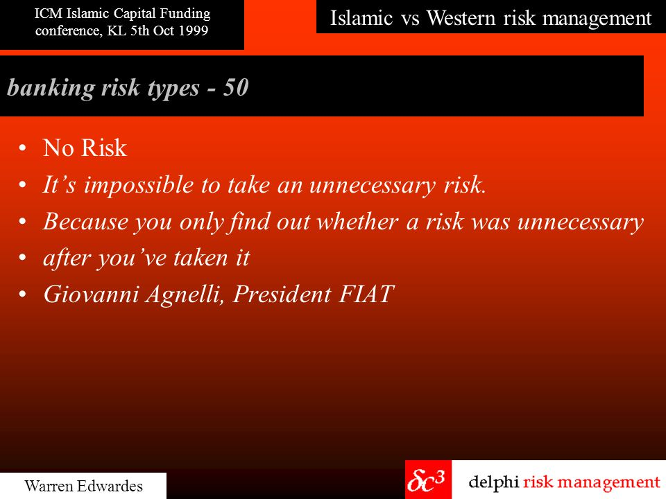 Islamic vs Western risk management ICM Islamic Capital Funding conference, KL 5th Oct 1999 Warren Edwardes banking risk types - 46-49 Tax Risk Technol
