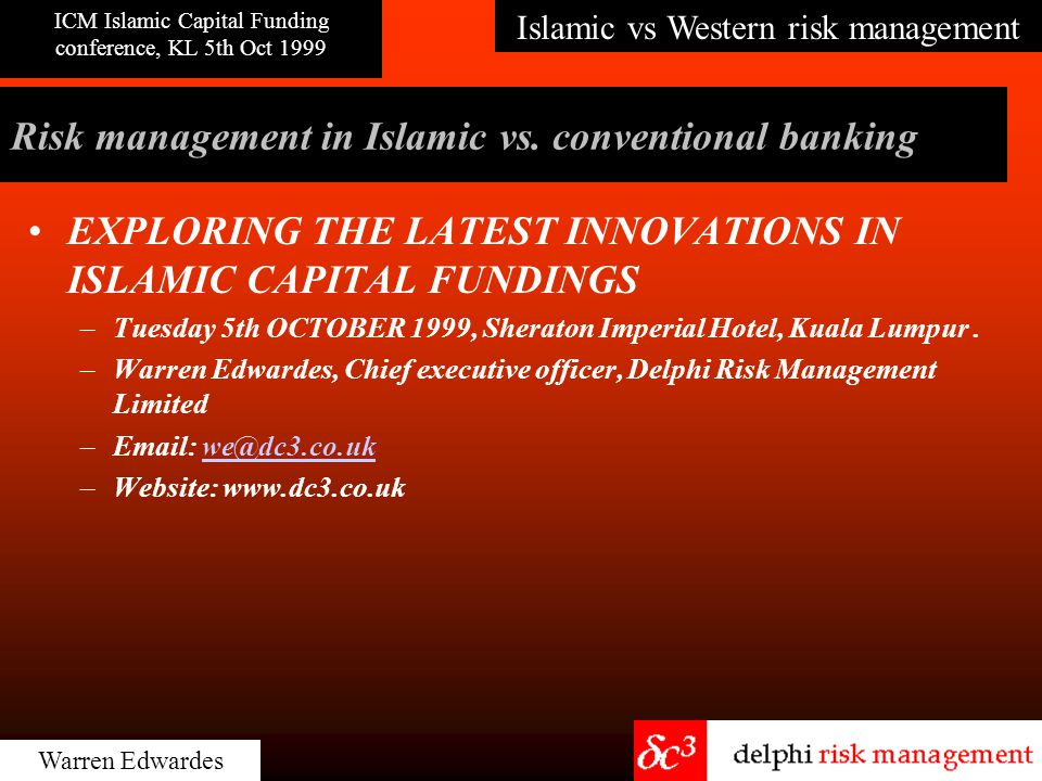 Islamic vs Western risk management ICM Islamic Capital Funding conference, KL 5th Oct 1999 Warren Edwardes banking risk - a movie