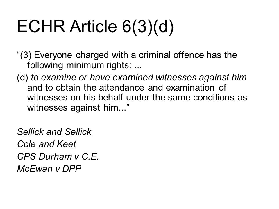 ECHR Article 6(3)(d) (3) Everyone charged with a criminal offence has the following minimum rights:...