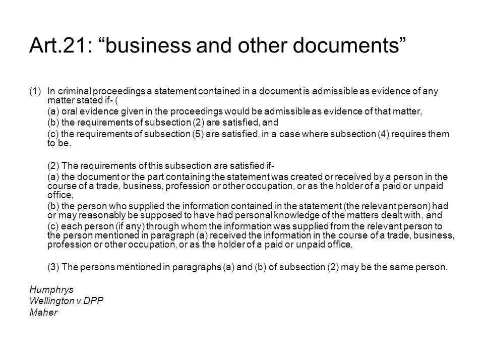"Art.21: ""business and other documents"" (1)In criminal proceedings a statement contained in a document is admissible as evidence of any matter stated i"
