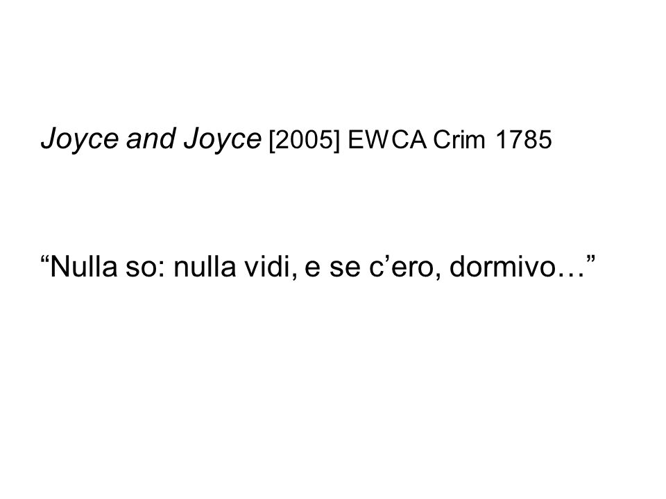 Joyce and Joyce [2005] EWCA Crim 1785 Nulla so: nulla vidi, e se c'ero, dormivo…
