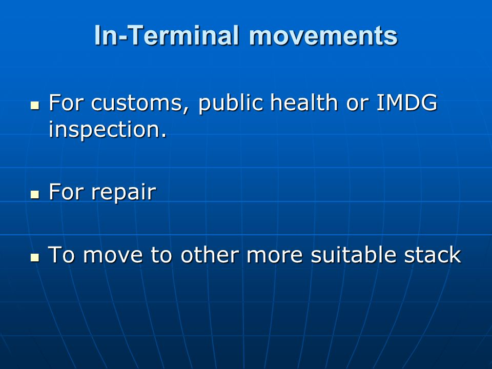 In-Terminal movements For customs, public health or IMDG inspection.