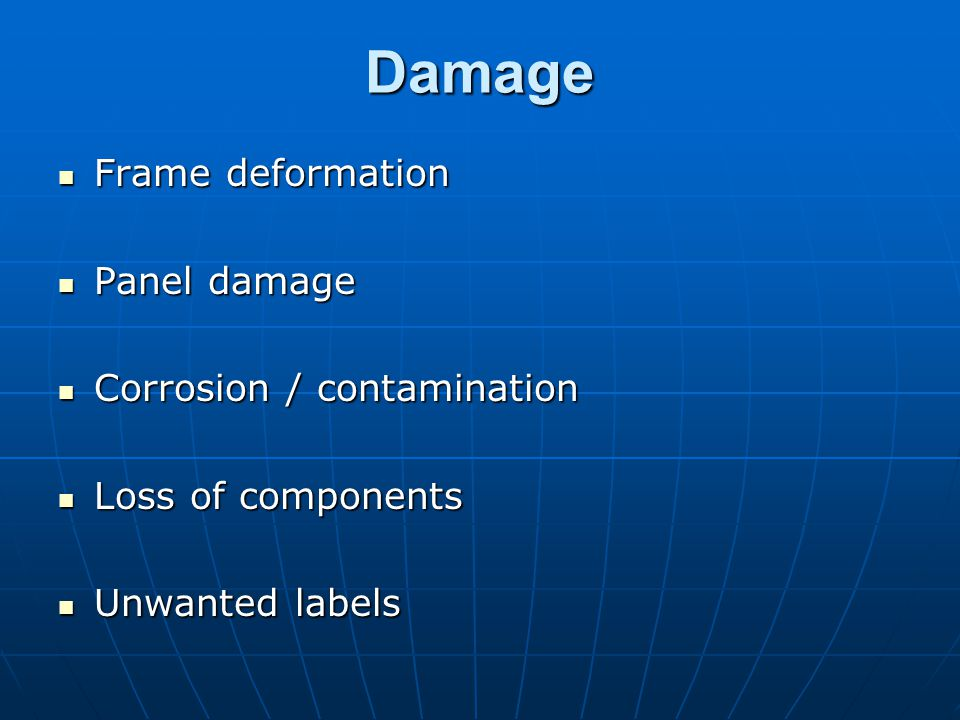 Damage Frame deformation Frame deformation Panel damage Panel damage Corrosion / contamination Corrosion / contamination Loss of components Loss of components Unwanted labels Unwanted labels