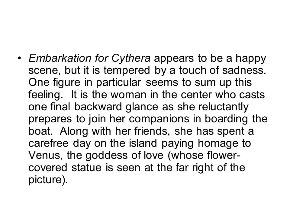 Embarkation for Cythera appears to be a happy scene, but it is tempered by a touch of sadness.