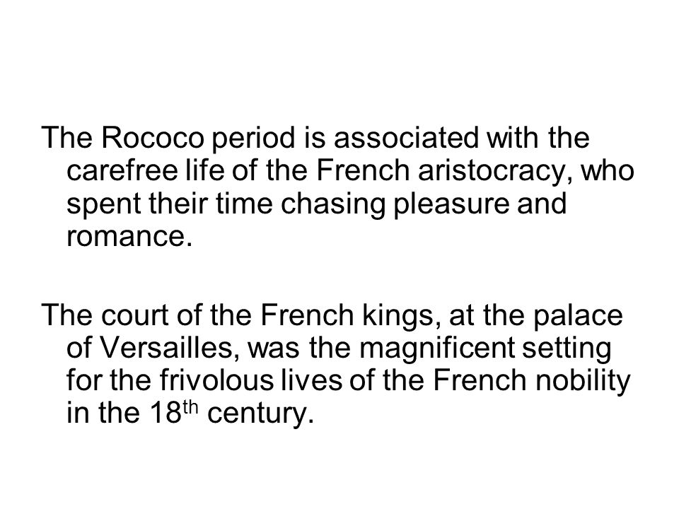 The Rococo period is associated with the carefree life of the French aristocracy, who spent their time chasing pleasure and romance.