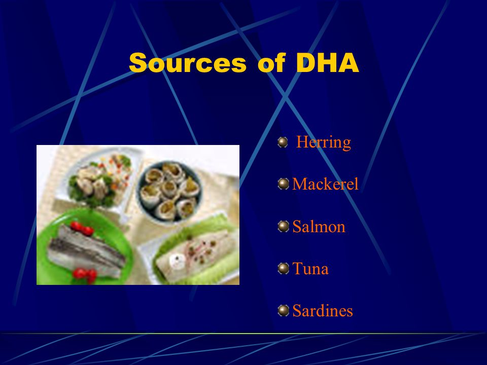 Sources of DHA Herring Mackerel Salmon Tuna Sardines