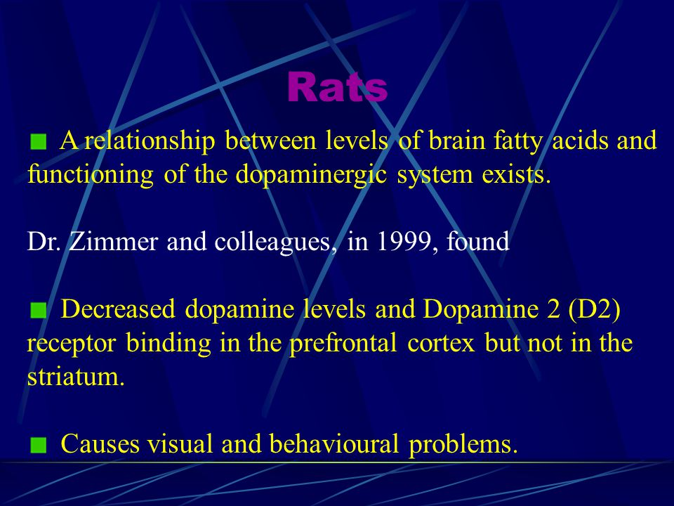 Rats A relationship between levels of brain fatty acids and functioning of the dopaminergic system exists.