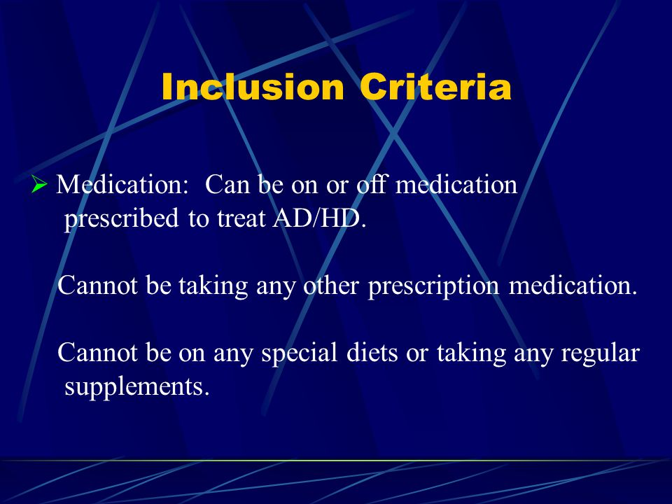 Inclusion Criteria  Medication: Can be on or off medication prescribed to treat AD/HD.
