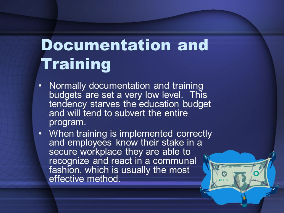 Documentation and Training Normally documentation and training budgets are set a very low level.