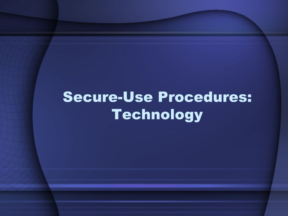 Secure-Use Procedures: Technology