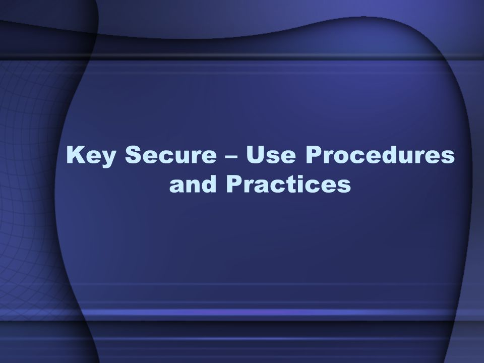 Key Secure – Use Procedures and Practices