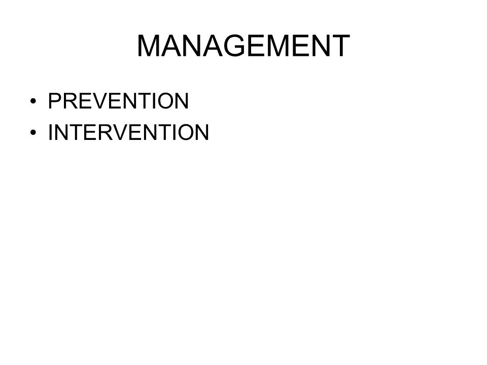 MANAGEMENT PREVENTION INTERVENTION