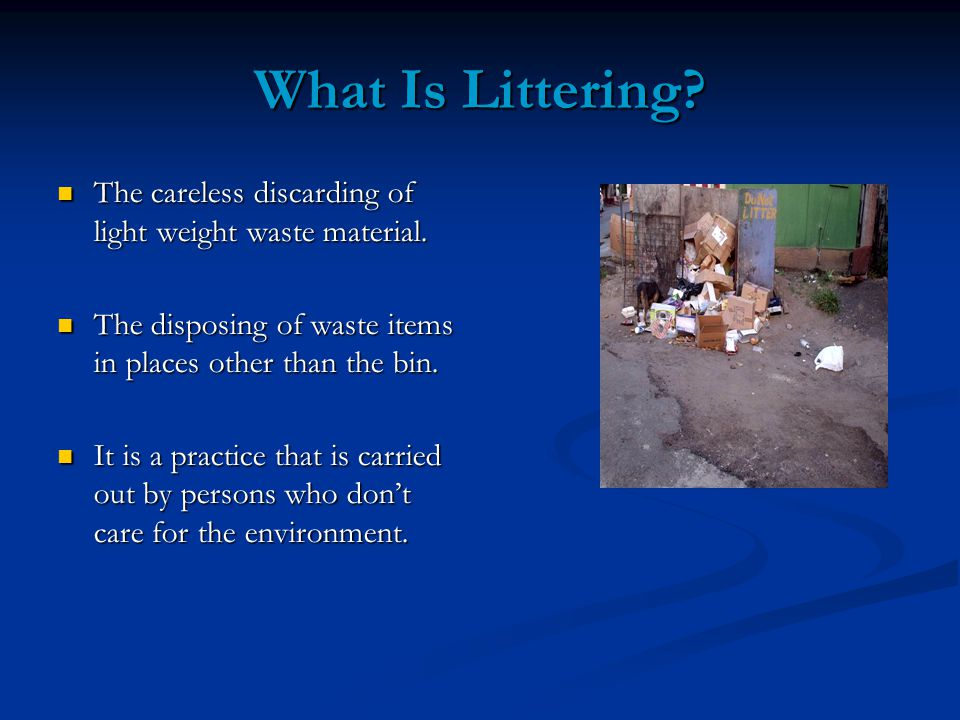 What Is Littering. The careless discarding of light weight waste material.