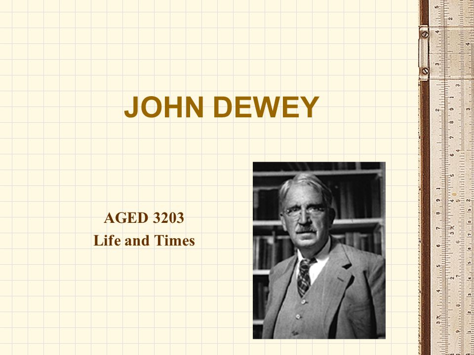 JOHN DEWEY AGED 3203 Life and Times