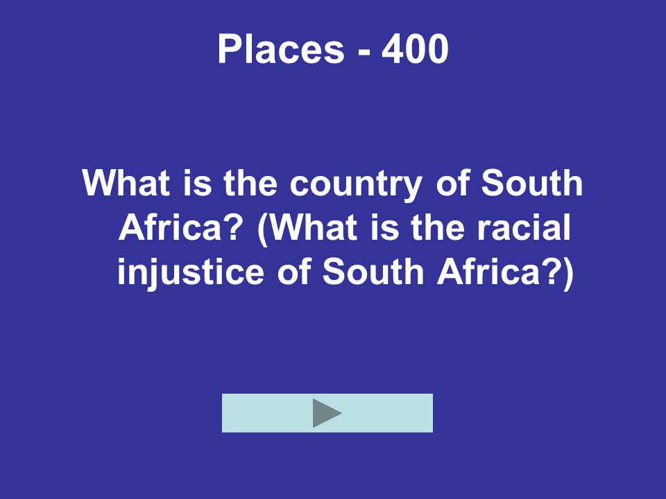 Places - 400 What is the country of South Africa? (What is the racial injustice of South Africa?)