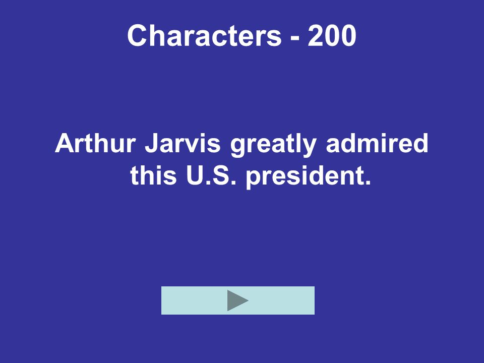 Characters - 200 Arthur Jarvis greatly admired this U.S. president.