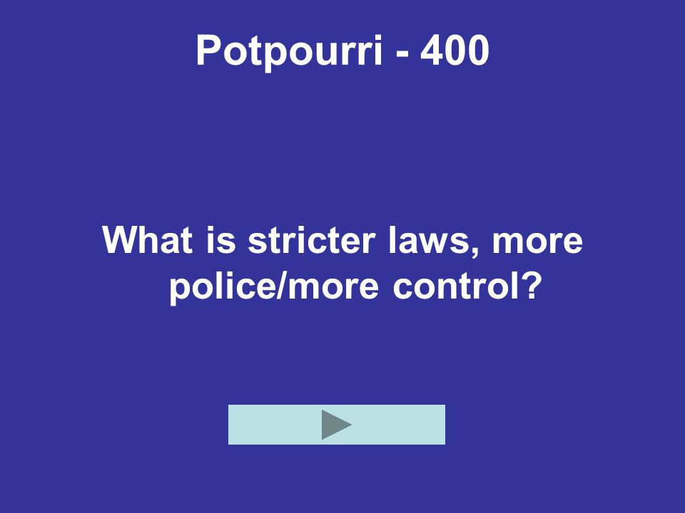 Potpourri What is stricter laws, more police/more control