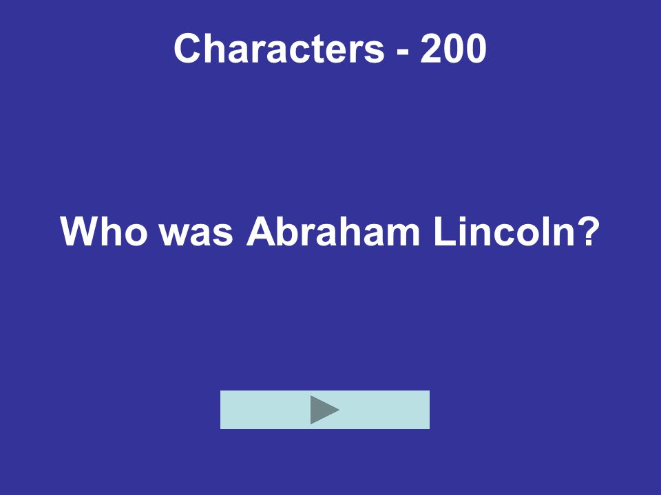 Characters - 200 Who was Abraham Lincoln?