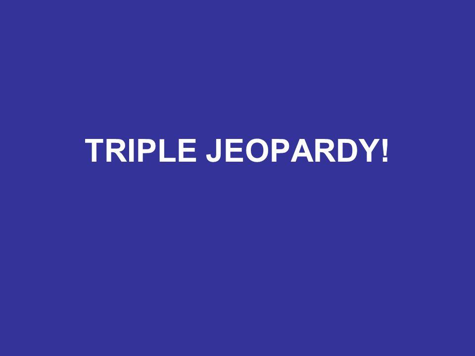 TRIPLE JEOPARDY!