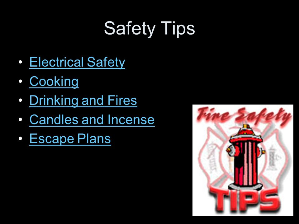 Safety Tips Electrical Safety Cooking Drinking and Fires Candles and Incense Escape Plans