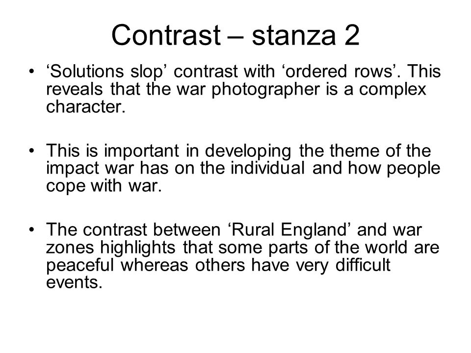 Contrast – stanza 2 'Solutions slop' contrast with 'ordered rows'.