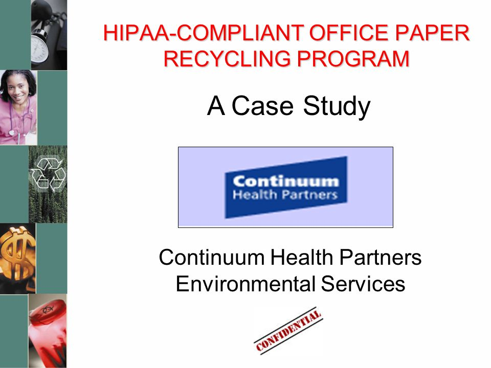 HIPAA-COMPLIANT OFFICE PAPER RECYCLING PROGRAM Continuum Health Partners Environmental Services A Case Study