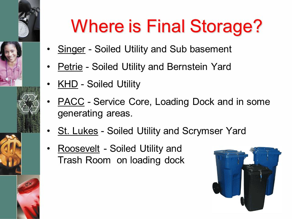 Where is Final Storage? Singer - Soiled Utility and Sub basement Petrie - Soiled Utility and Bernstein Yard KHD - Soiled Utility PACC - Service Core,