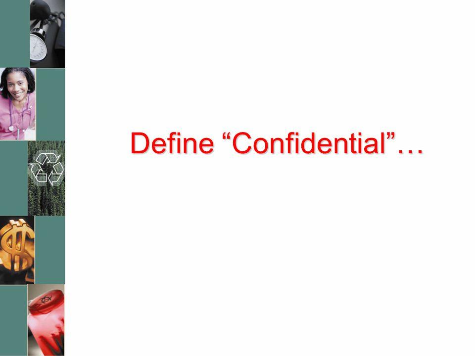 """Define """"Confidential""""…"""