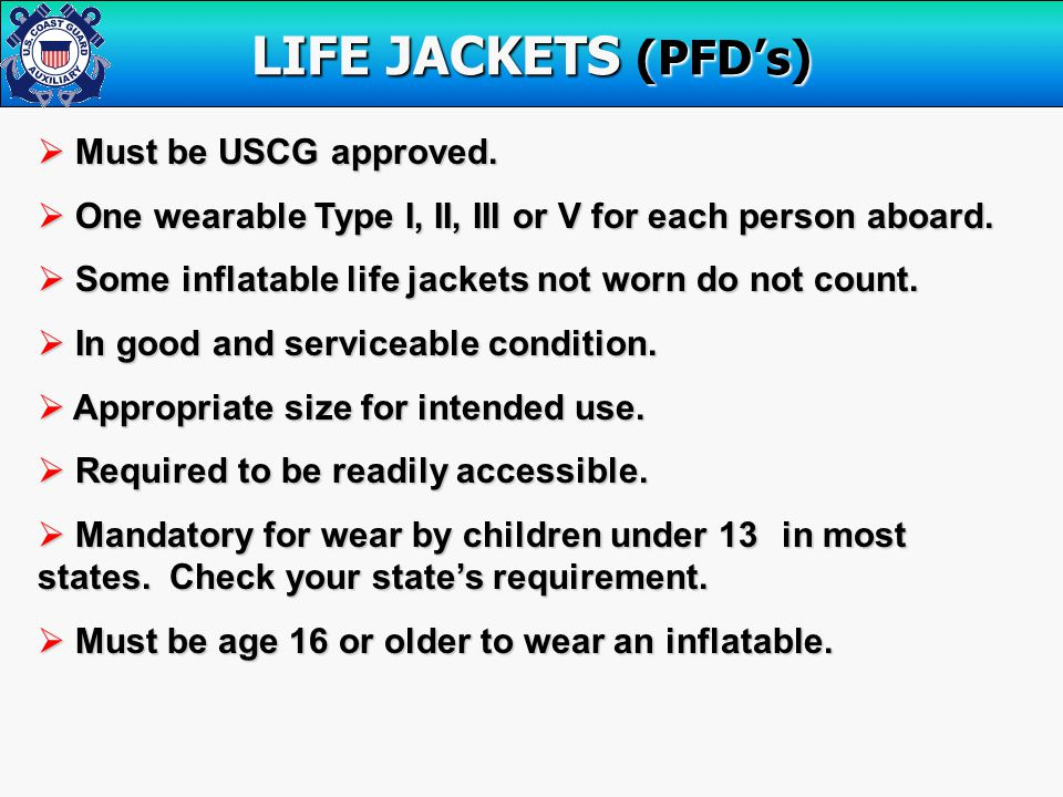  Must be USCG approved.  One wearable Type I, II, III or V for each person aboard.