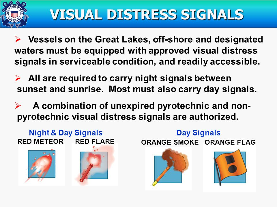  Vessels on the Great Lakes, off-shore and designated waters must be equipped with approved visual distress signals in serviceable condition, and readily accessible.