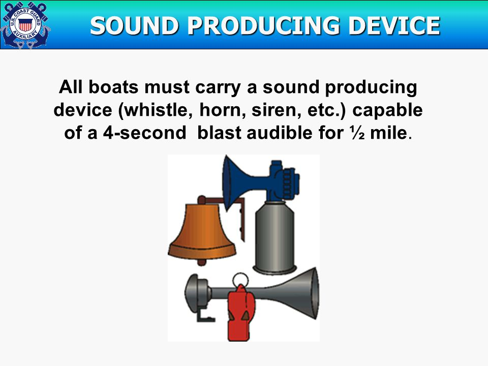 All boats must carry a sound producing device (whistle, horn, siren, etc.) capable of a 4-second blast audible for ½ mile.