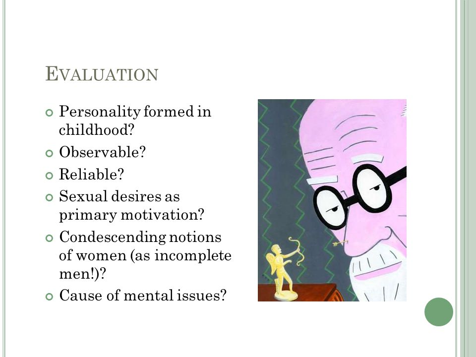 E VALUATION Personality formed in childhood. Observable.