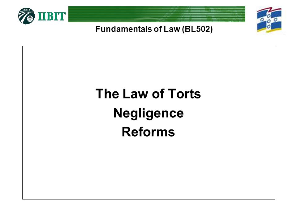 Fundamentals of Law (BL502) The Law of Torts Negligence Reforms